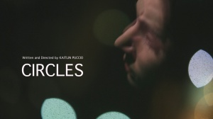 """Circles,"" Written and Directed by KAITLIN PUCCIO"